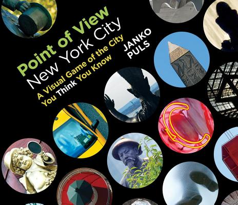Point of View New York City: A Visual Game of the City You Think You Know, Puls, Janko