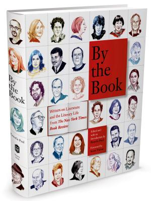 Image for By the Book : Writers on Literature and the Literary Life from The New York Times Book Review