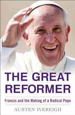 Image for The Great Reformer: Francis and the Making of a Radical Pope (Deckle Edge)