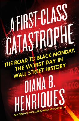Image for First-Class Catastrophe: The Road to Black Monday, the Worst Day in Wall Street