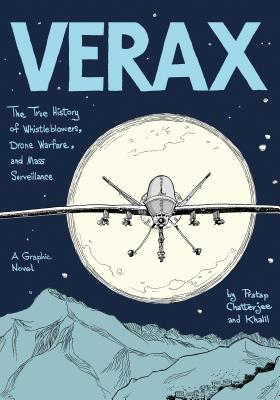 Verax: The True History of Whistleblowers, Drone Warfare, and Mass Surveillance: A Graphic Novel, Chatterjee, Pratap; Khalil