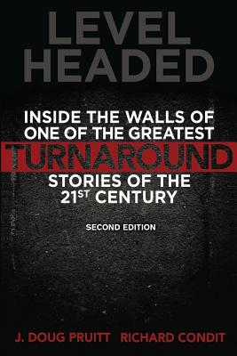 Level Headed: Inside the Walls of One of the Greatest Turnaround Stories of the 21st Century, 2nd Edition, Pruitt, J. Doug; Condit, Richard