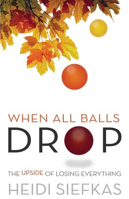 Image for When All Balls Drop: The Upside of Losing Everything