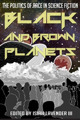 Image for Black and Brown Planets: The Politics of Race in Science Fiction