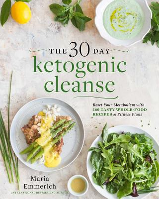 Image for The 30-Day Ketogenic Cleanse: Reset Your Metabolism with 160 Tasty Whole-Food Recipes & Meal Plans