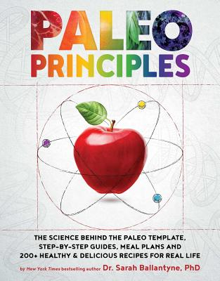 Image for PALEO PRINCIPLES THE SCIENCE BEHIND THE PALEO TEMPLATE, STEP-BY-STEP GUIDES, MEAL PLANS,...