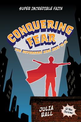 Image for Conquering Fear 52-Week Devotional: For Superhero Kids Ages 10-12