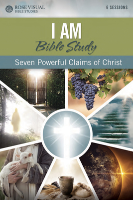 Image for I Am: Seven Powerful Claims of Jesus - Rose Visual Bible Study