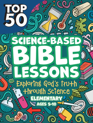 Image for Top 50 Science-Based Bible Lessons: Exploring God's Truth Through Science (Elementary, Ages 5-10)