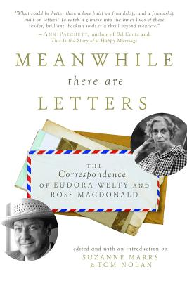 Image for Meanwhile There Are Letters: The Correspondence of Eudora Welty and Ross Macdonald