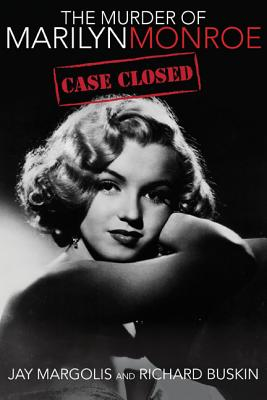 The Murder of Marilyn Monroe: Case Closed, Jay Margolis, Richard Buskin