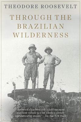 Through the Brazilian Wilderness, Roosevelt, Theodore