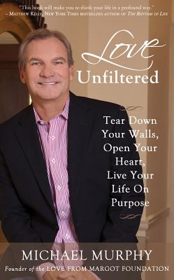 Image for Love Unfiltered: Tear Down Your Walls, Open Your Heart, Live Your Life On Purpose