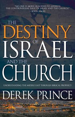 Image for The Destiny of Israel and the Church: Understanding the Middle East Through Biblical Prophecy