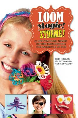 Image for Loom Magic Xtreme!: 25 Spectacular, Never-Before-Seen Designs for Rainbows of Fun