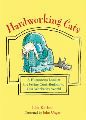 Image for Hardworking Cats: A Humorous Look at the Feline Contribution to Our Workaday World