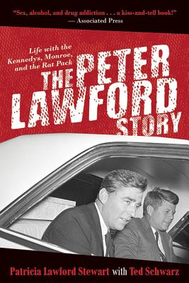 Image for The Peter Lawford Story: Life with the Kennedys, Monroe, and the Rat Pack