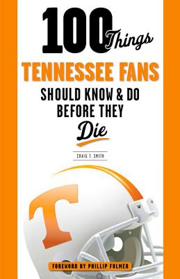 Image for 100 Things Tennessee Fans Should Know & Do Before They Die (100 Things...Fans Should Know)