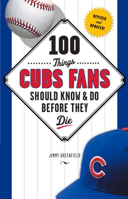100 Things Cubs Fans Should Know & Do Before They Die (100 Things.Fans Should Know) Greenfield, Jimmy