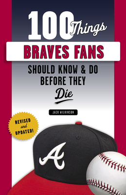 Image for 100 THINGS BRAVES FANS SHOULD KNOW & DO BEFORE THEY DIE