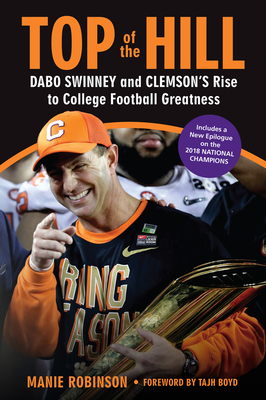 Image for TOP OF THE HILL: DABO SWINNEY AND CLEMSON'S RISE TO COLLEGE FOOTBALL GREATNESS