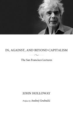 Image for In, Against, and Beyond Capitalism: The San Francisco Lectures (KAIROS)
