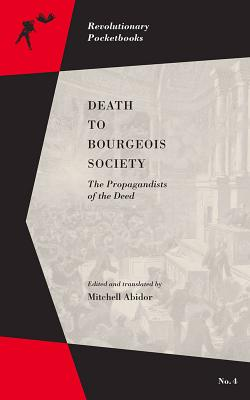 Image for Death to Bourgeois Society: The Propagandists of the Deed (Revolutionary Pocketbooks)