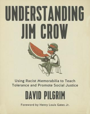 Image for Understanding Jim Crow: Using Racist Memorabilia to Teach Tolerance and Promote Social Justice