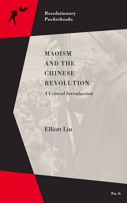 Maoism and the Chinese Revolution: A Critical Introduction (Revolutionary Pocketbooks), Liu, Elliott