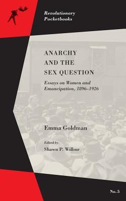 Image for Anarchy and the Sex Question: Essays on Women and Emancipation, 1896?1926 (Revolutionary Pocketbooks)