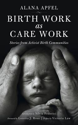 Image for Birth Work as Care Work: Stories from Activist Birth Communities (KAIROS)