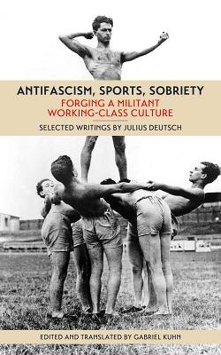 Image for Antifascism, Sports, Sobriety: Forging a Militant Working-Class Culture
