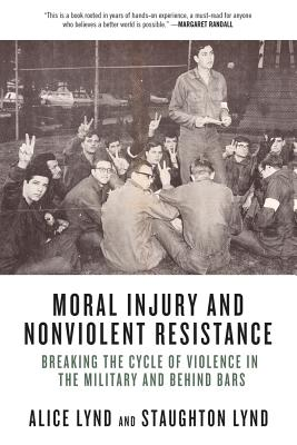 Image for Moral Injury and Nonviolent Resistance: Breaking the Cycle of Violence in the Military and Behind Bars