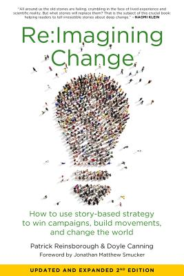 Image for Re:Imagining Change: How to Use Story-Based Strategy to Win Campaigns, Build Movements, and Change the World