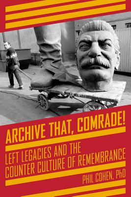 Image for Archive That, Comrade!: Left Legacies and the Counter Culture of Remembrance (KAIROS)