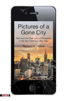 Image for Pictures of a Gone City: Tech and the Dark Side of Prosperity in the San Francisco Bay Area (Spectre)