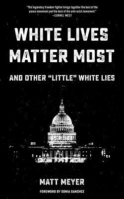 "Image for White Lives Matter Most: And Other ""Little"" White Lies"