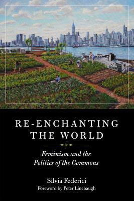 Re-enchanting the World: Feminism and the Politics of the Commons (KAIROS), Federici, Silvia