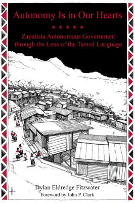 Image for Autonomy Is in Our Hearts: Zapatista Autonomous Government through the Lens of the Tsotsil Language (KAIROS)