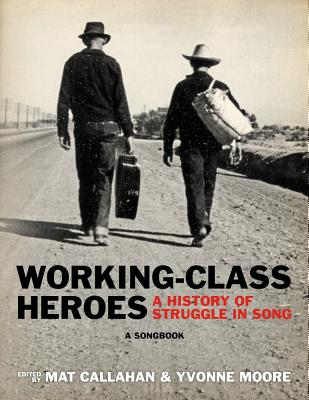 Image for Working-Class Heroes: A History of Struggle in Song: A Songbook