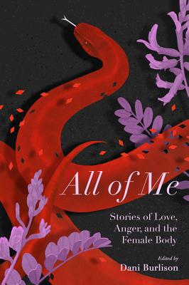 All of Me: Stories of Love, Anger, and the Female Body, Cruz Gonzales, Michelle; Federici, Silvia; Gore, Ariel; Penny, Laurie; Yuknavitch, Lidia; Dani Burlison