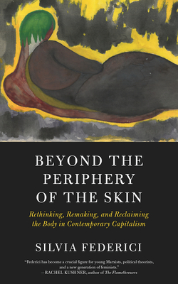 Image for Beyond the Periphery of the Skin: Rethinking, Remaking, and Reclaiming the Body in Contemporary Capitalism (KAIROS)