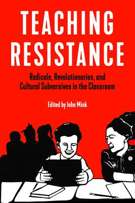 Image for Teaching Resistance: Radicals, Revolutionaries, and Cultural Subversives in the Classroom