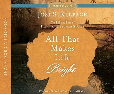 Image for All That Makes Life Bright: The Life and Love of Harriet Beecher Stowe (Historical Proper Romance)