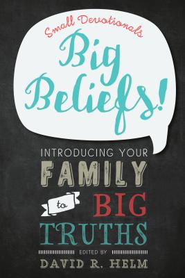 Image for Big Beliefs!: Small Devotionals Introducing Your Family to Big Truths