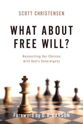 Image for What about Free Will?: Reconciling Our Choices with God's Sovereignty