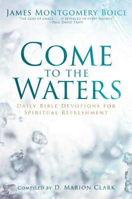 Image for Come to the Waters: Daily Bible Devotions for Spiritual Refreshment