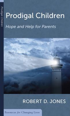 Image for Prodigal Children: Hope and Help for Parents (Resources for Changing Lives)