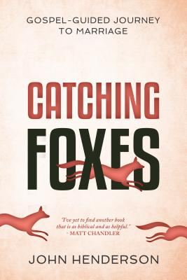 Image for Catching Foxes: A Gospel-Guided Journey to Marriage