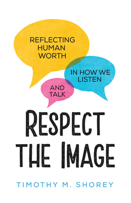 Image for Respect the Image: Reflecting Human Worth in How We Listen and Talk